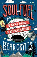 Cover for Soul Fuel for Young Explorers by Bear Grylls
