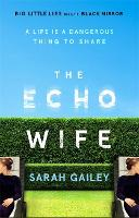 Cover for The Echo Wife  by Sarah Gailey