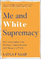 Cover for Me and White Supremacy  by Layla Saad, Robin DiAngelo
