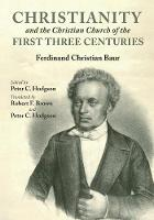 Cover for Christianity and the Christian Church of the First Three Centuries by Ferdinand Christian Baur