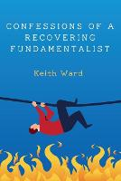 Cover for Confessions of a Recovering Fundamentalist by Keith Ward