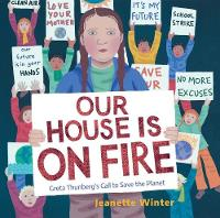 Cover for Our House Is on Fire Greta Thunberg's Call to Save the Planet by Jeanette Winter