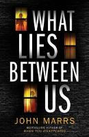 Cover for What Lies Between Us by John Marrs