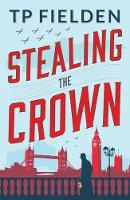 Cover for Stealing the Crown by T. P. Fielden