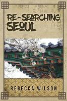 Cover for Re-Searching Seoul by Rebecca Wilson