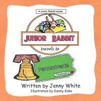 Cover for Junior Rabbit Travels to Pennsylvania by Jenny White