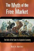 Cover for Myth of the Free Market  by Mark Martinez