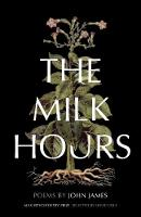 Cover for The Milk Hours  by John James