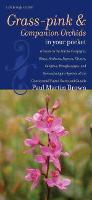 Cover for Grass-pinks and Companion Orchids in Your Pocket A Guide to the Native Calopogon, Bletia, Arethusa, Pogonia, Cleistes, Eulophia, Pteroglossaspis, and Gymnadeniopsis Species of the Continental United S by Paul Martin Brown