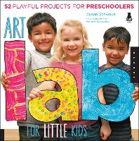 Cover for Art Lab for Little Kids 52 Playful Projects for Preschoolers by Susan Schwake, Rainer Schwake
