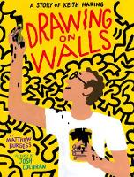 Cover for Drawing on Walls A Story of Keith Haring by Matthew Burgess