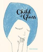 Cover for Child of Glass by Beatrice Alemagna
