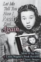 Cover for Let Me Tell You How I Really Feel...Again  by Laura Wagner