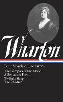 Cover for Edith Wharton: Four Novels Of The 1920s The Glimpses of the Moon / A Son at the Front / Twilight Sleep / The Children by Edith Wharton