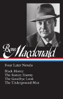 Cover for Ross Macdonald: Four Later Novels Black Money / The Instant Enemy / The Goodbye Look / The Underground Man by Ross Macdonald