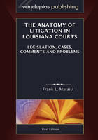 Cover for The Anatomy of Litigation in Louisiana Courts  by Frank L. Maraist