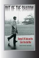 Cover for Out of the Shadow George H. W. Bush and the End of the Cold War by Christopher Maynard
