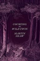 Cover for Courting the Wild Twin by Martin Shaw