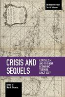 Cover for Crisis And Sequels Capitalism and the New Economic Turmoil Since 2007 by Martin Thomas