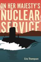 Cover for On Her Majesty's Nuclear Service by Eric Thompson