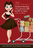 Cover for Budget Savvy Diva's Guide To Slashing Your Grocery Bill By 50% Or More Secret Tricks and Clever Tips for Eating Great and Saving Money by Sara Lundberg