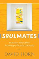 Cover for Soulmates Friendship, Fellowship, and the Making of Christian Community by David Horn
