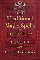 Cover for Traditional Magic Spells for Protection and Healing by Claude Lecouteux