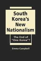 Cover for South Korea's New Nationalism The End of One Korea ? by Emma Campbell