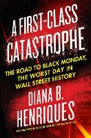 Cover for A First-Class Catastrophe  by Diana B. Henriques