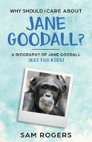 Cover for Why Should I Care About Jane Goodall? A Biography of Jane Goodall Just For Kids! by Sam Rogers