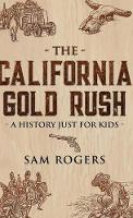 Cover for The California Gold Rush A History Just for Kids by Sam Rogers