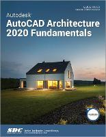 Cover for Autodesk AutoCAD Architecture 2020 Fundamentals by Elise Moss