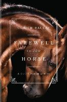Cover for Farewell to the Horse  by Ulrich Raulff