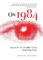 Cover for On 1984 Quotes for the Orwellian Future Happening Today by James Daley