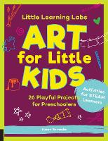 Cover for Little Learning Labs: Art for Little Kids, abridged paperback edition 26 Playful Projects for Preschoolers; Activities for STEAM Learners by Susan Schwake, Rainer Schwake