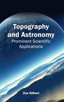 Cover for Topography and Astronomy: Prominent Scientific Applications by Zoe Gilbert