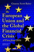 Cover for European Union & the Global Financial Crisis  by Graeme Baber