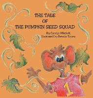 Cover for The Tale of the Pumpkin Seed Squad by Carolyn Mitchell