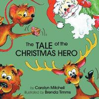 Cover for The Tale of the Christmas Hero by Carolyn Mitchell