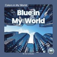 Cover for Colors in My World: Blue in My World by ,Brienna Rossiter