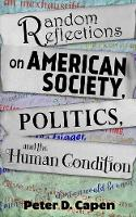 Cover for Random Reflections on American Society, Politics, and the Human Condition by Peter D Capen