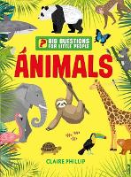 Cover for Big Questions for Little People: Animals Answers all the questions that children like to ask by Claire Philip