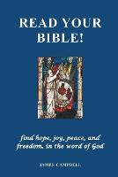 Cover for Read Your Bible! - find hope, joy, peace, and freedom, in the word of God by James Campbell