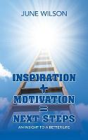Cover for Inspiration + Motivation = Next Steps An Insight to a Better Life by June Wilson