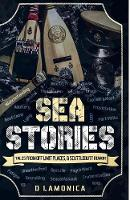 Cover for Sea Stories, Tales from Off Limit Places & Scuttlebutt Rumor by D Lamonica