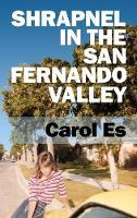 Cover for Shrapnel in the San Fernando Valley by Carol Es