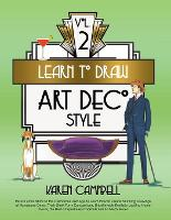 Cover for Learn to Draw Art Deco Style Vol. 2 Return Once More to the Glamorous Jazz Age to Learn How to Create Stunning Drawings of Handsome Gents, Their Sleek Furry Companions, Unbelievably Realistic-Looking  by Karen Campbell