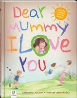 Cover for Dear Mummy I Love You by Catherine Allison