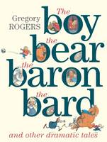 Cover for the Boy, the Bear, the Baron, the Bard and Other Dramatic Tales by Gregory Rogers