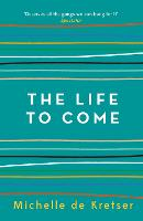 Cover for The Life to Come by Michelle de Kretser